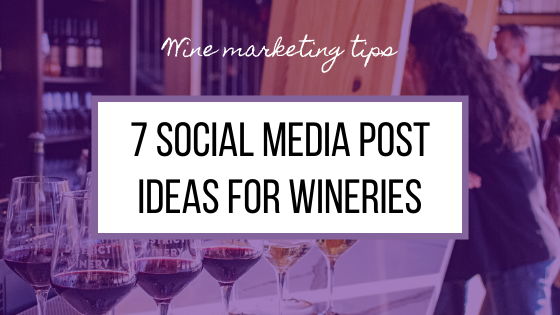 7 Social Media Post Ideas for Wineries