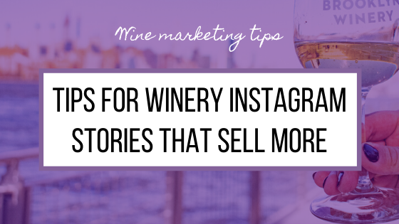 Tips for Winery Instagram Stories That Sell