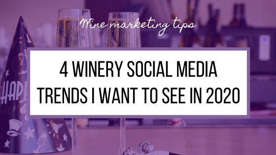 4 Winery Social Media Trends I Want to See in 2020