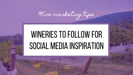 Wineries to Follow for Social Media Inspiration