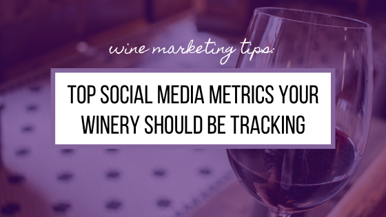 Top Social Media Metrics Your Winery Should be Tracking