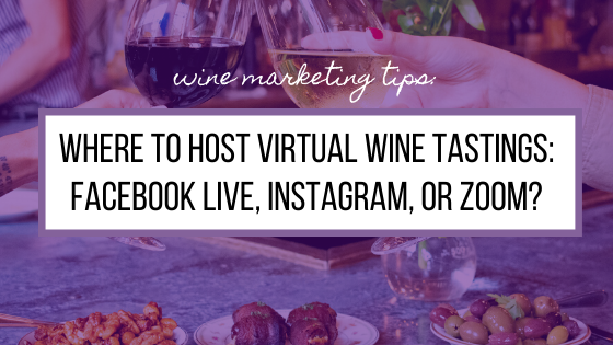 Where to Host Virtual Wine Tastings: Facebook Live, Instagram, or Zoom?